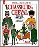 Chasseurs à Cheval Volume 2: 1779-1815 (Officers and Soldiers Of...)