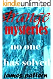 STRANGE MYSTERIES THAT NO ONE HAS SOLVED: Strange, Creepy, Unusual, Unexplained Mysteries. (CREEPY STRANGE UNEXPLAINED MYSTERIES THAT NO ONE HAS SOLVED Book 2) (English Edition)