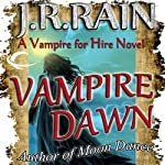 Vampire Dawn: Vampire for Hire, Book 5 (       UNABRIDGED) by J. R. Rain Narrated by Dina Pearlman