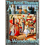 Alice's Adventures in Wonderland ~ The Royal Treasury Edition (Lewis Carroll's Alice Book 1) ~ Lewis Carroll