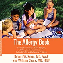 The Allergy Book: Solving Your Family's Nasal Allergies, Asthma, Food Sensitivities, and Related Health and Behavioral Problems (       UNABRIDGED) by Robert W. Sears, William Sears Narrated by Fleet Cooper