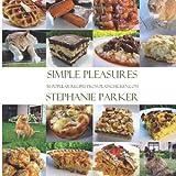 Simple Pleasures 50 Popular Recipes From PlainChicken.com: Stephanie Parker