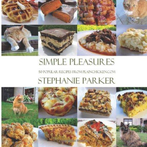 Simple Pleasures 50 Popular Recipes From PlainChicken.com: Stephanie Parker by Stephanie L Parker