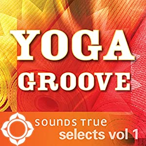 Sounds True Selects: Yoga Groove, Volume I Performance