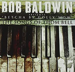 Betcha By Golly Wow: The Songs Of Thom Bell