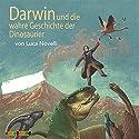 Darwin und die wahre Geschichte der Dinosaurier Hörbuch von Luca Novelli Gesprochen von: Stephan Schad, Peter Kaempfe