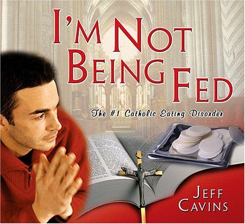 I'm Not Being Fed! The #1 Catholic Eating Disorder: Jeff Cavins: 9781932631210: Amazon.com: Books