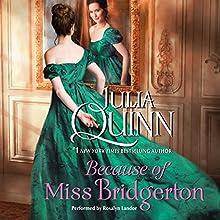 Because of Miss Bridgerton: The Bridgerton Series Audiobook by Julia Quinn Narrated by Rosalyn Landor