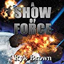 A Show of Force: Frontiers Saga, Book 13 Audiobook by Ryk Brown Narrated by Jeffrey Kafer