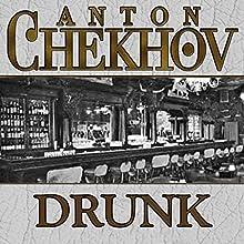 Drunk (       UNABRIDGED) by Anton Chekhov Narrated by Dave Courvoisier