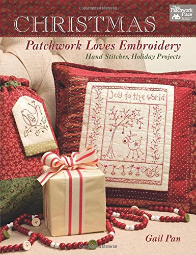Christmas Patchwork Loves Embroidery: Hand Stitches, Holiday Projects