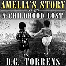 Amelia's Story: A Childhood Lost Audiobook by D.G. Torrens Narrated by Casey Turner