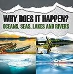 Why Does It Happen?: Oceans, Seas, La...