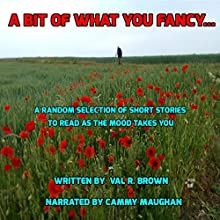 A Bit of What You Fancy....: A Random Selection of Short Stories to Read as the Mood Takes You | Livre audio Auteur(s) : Val R. Brown Narrateur(s) : Cammy Maughan