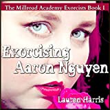 Exorcising Aaron Nguyen: The Millroad Academy Exorcists, Book 1