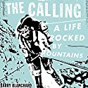 The Calling: A Life Rocked by Mountains Audiobook by Barry Blanchard Narrated by Barry Blanchard