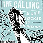 The Calling: A Life Rocked by Mountains Hörbuch von Barry Blanchard Gesprochen von: Barry Blanchard