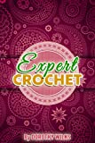 Crocheting: Expert Crochet (Intarsia Crochet, Fair Isle Crochet, Tapestry Crochet, and Filet Crochet)