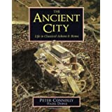 The Ancient City: Life in Classical Athens and Rome ~ Peter Connolly