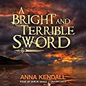 A Bright and Terrible Sword Audiobook by Anna Kendall Narrated by Simon Vance