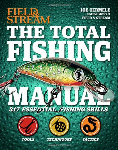 The Total Fishing Manual (Field & Stream): 317 Essential Fishing Skills (Field and Stream) by Joe Cermele