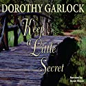 Keep a Little Secret (       UNABRIDGED) by Dorothy Garlock Narrated by Susan Boyce