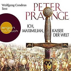 Ich, Maximilian, Kaiser der Welt Audiobook