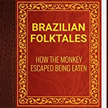 Brazilian Folktales: How the Monkey Escaped Being Eaten (       UNABRIDGED) by Elsie Spicer Eells Narrated by Anastasia Bertollo