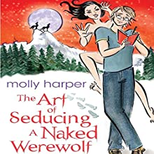 The Art of Seducing a Naked Werewolf (       UNABRIDGED) by Molly Harper Narrated by Amanda Ronconi