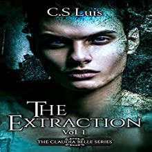 The Extraction: The Claudia Belle Series, Book 1 Audiobook by C.S Luis Narrated by Steff iKönig