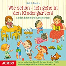 Wie schön - ich gehe in den Kindergarten! Lieder, Reime und Geschichten Hörspiel von Ulrich Maske Gesprochen von:  div.