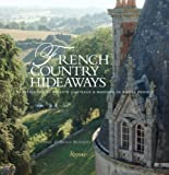 French Country Hideaways: Vacationing At Private Chateaus & Manors in Rural France