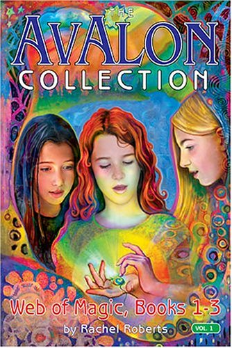 Avalon Collection: Web Of Magic, Books 1--3 (Avalon Web of Magic) Rachel Roberts
