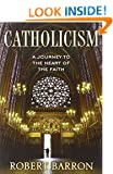 Catholicism: A Journey to the Heart of the Faith