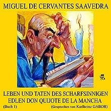 Leben und Taten des scharfsinnigen edlen Don Quijote de la Mancha: Buch 1 (       ungekürzt) von Miguel de Cervantes Saavedra Gesprochen von: Karlheinz Gabor