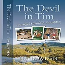 The Devil in Tim: Penelope's Travels in Tasmania (       UNABRIDGED) by Tim Bowden Narrated by Tim Bowden