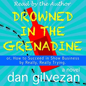 Drowned in the Grenadine: or, How to Succeed in Show Business by Really, Really Trying | [Dan Gilvezan]