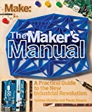 The Maker's Manual: A Practical Guide to the New Industrial Revolution