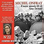 Contre-histoire de la philosophie 22.1: L'autre pensée 68 - Guy Debord   Michel Onfray