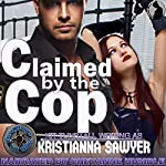 Claimed by the Cop: Bad Boys in Blue | Kristianna Sawyer,Kit Tunstall