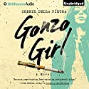 Gonzo Girl: A Novel (       UNABRIDGED) by Cheryl Della Pietra Narrated by Karen Peakes
