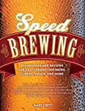Speed Brewing: Techniques and Recipes for Fast-Fermenting Beers, Ciders, Meads, and More
