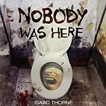 Nobody Was Here Audiobook by Isaac Thorne Narrated by Isaac Thorne