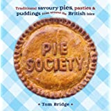 Pie Society: Traditional Savoury Pies, Pasties and Puddings from Across the British Islesby Tom Bridge