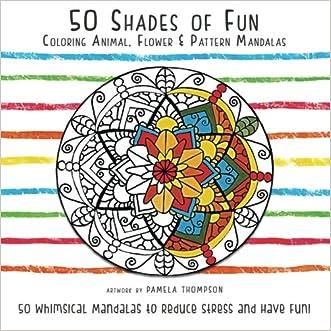 50 Shades of Fun: Coloring Animal, Flower, & Pattern Mandalas