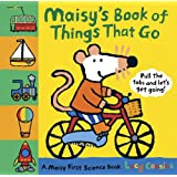 Maisy's Book of Things that Go: A Maisy First Science Book