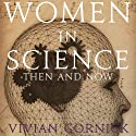 Women in Science: Then and Now - 25th Anniversary Edition Audiobook by Vivian Gornick Narrated by Madelyn Buzzard