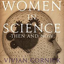 Women in Science: Then and Now - 25th Anniversary Edition (       UNABRIDGED) by Vivian Gornick Narrated by Madelyn Buzzard