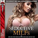 Seductive MILFs: Five Explicit MILF and Cougar Erotica Stories | Ellie North,Lora Lane,Kaylee Jones,Sofia Miller,Riley Davis
