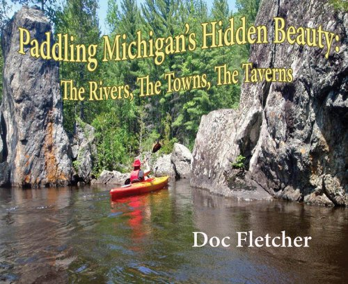 Paddling Michigan's Hidden Beauty: The Rivers, the Towns, the Taverns